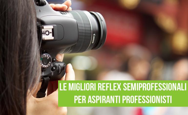 migliore reflex semiprofessionale