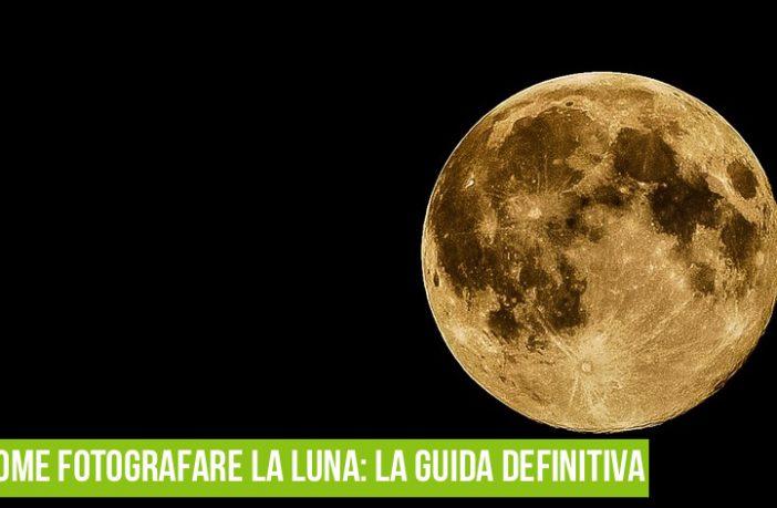 Come Fotografare La Luna La Guida Pratica Definitiva 2019